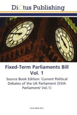 Fixed-Term Parliaments Bill Vol. 1