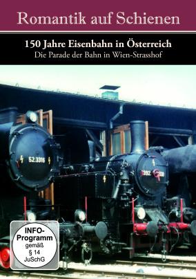 Romantik Auf Schienen - 150 Jahre Eisenbahn in Österreich