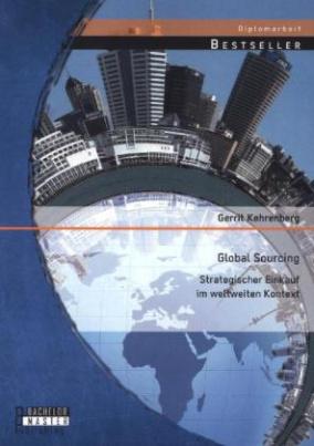 Global Sourcing: Strategischer Einkauf im weltweiten Kontext