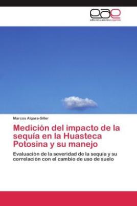 Medición del impacto de la sequía en la Huasteca Potosina y su manejo