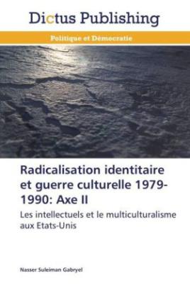 Radicalisation identitaire et guerre culturelle 1979-1990: Axe II