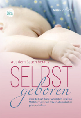 Selbstgeboren - Aus dem Bauch heraus