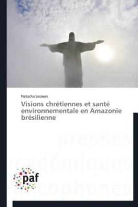 Visions chrétiennes et santé environnementale en Amazonie brésilienne